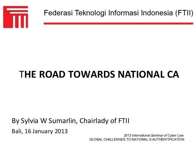 THE ROAD TOWARDS NATIONAL CABy Sylvia W Sumarlin, Chairlady of FTIIBali, 16 January 2013                                  ...