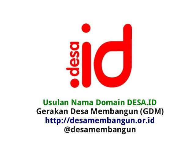 Usulan Nama Domain DESA.IDGerakan Desa Membangun (GDM)  http://desamembangun.or.id       @desamembangun