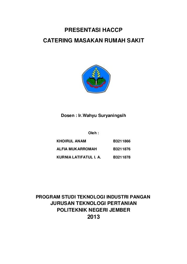PRESENTASI HACCP CATERING MASAKAN RUMAH SAKIT Dosen : Ir.Wahyu Suryaningsih Oleh : KHOIRUL ANAM B3211866 ALFIA MUKARROMAH ...