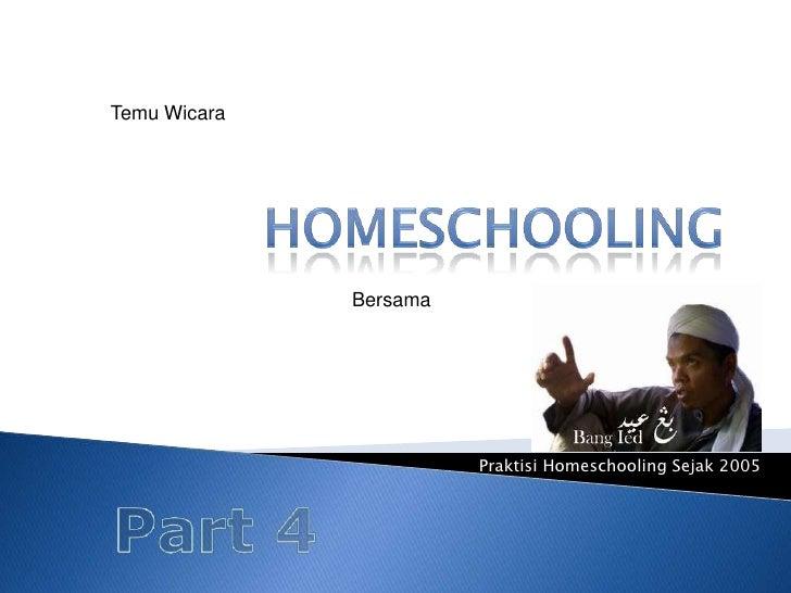 Temu Wicara<br />HOMESCHOOLING<br />Bersama<br />Praktisi Homeschooling Sejak 2005<br />Part 4<br />