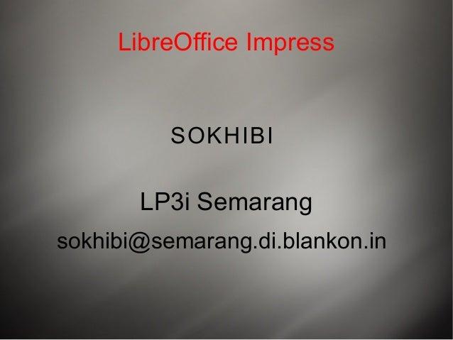 LibreOffice Impress          SOKHIBI       LP3i Semarangsokhibi@semarang.di.blankon.in
