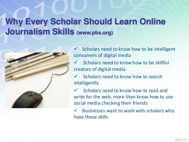 Why Every Scholar Should Learn Online Journalism Skills (www.pbs.org)  Scholars need to know how to be intelligent consum...