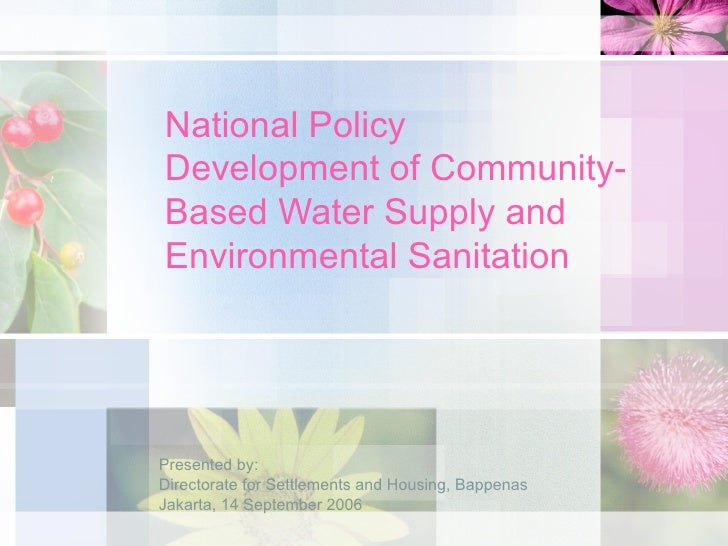 National PolicyDevelopment of Community-Based Water Supply andEnvironmental SanitationPresented by:Directorate for Settlem...