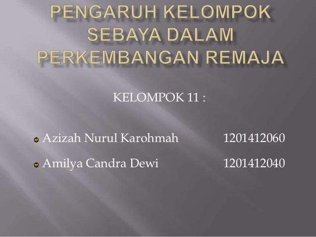 KELOMPOK 11 : Azizah Nurul Karohmah 1201412060 Amilya Candra Dewi 1201412040