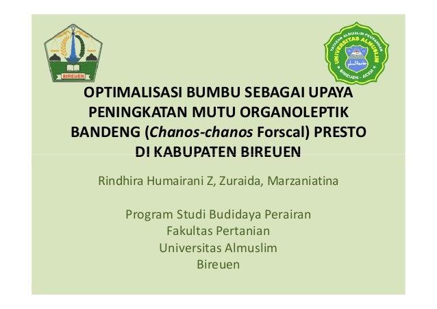 OPTIMALISASI BUMBU SEBAGAI UPAYA PENINGKATAN MUTU ORGANOLEPTIK BANDENG (Chanos-chanos Forscal) PRESTO DI KABUPATEN BIREUEN...