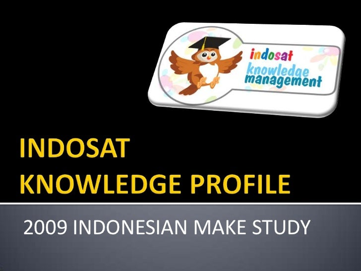 INDOSAT KNOWLEDGE PROFILE<br />2009 INDONESIAN MAKE STUDY<br />
