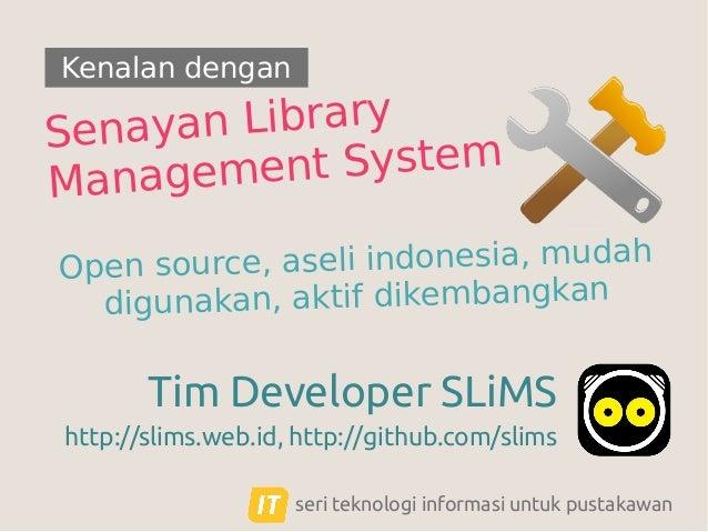 Kenalan dengan  Library Senayan nt System anageme M rce, aseli indonesia, mudah Open sou unakan, aktif dikembangkan dig  T...