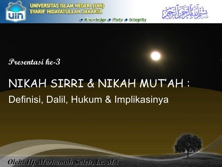 Presentasi ke-3 NIKAH SIRRI & NIKAH MUT'AH : Definisi, Dalil, Hukum & Implikasinya Oleh: Hj. Marhamah Saleh, Lc. MA