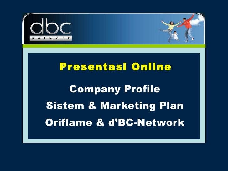Presentasi Online Company Profile Sistem &  Marketing Plan Oriflame &  d ' BC-Network