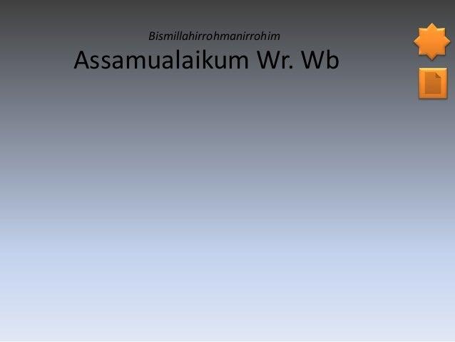 Bismillahirrohmanirrohim  Assamualaikum Wr. Wb