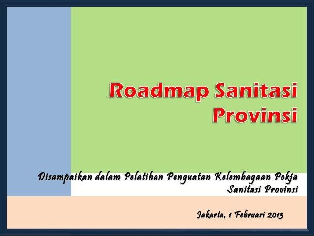 Disampaikan dalam Pelatihan Penguatan Kelembagaan Pokja                                        Sanitasi Provinsi          ...