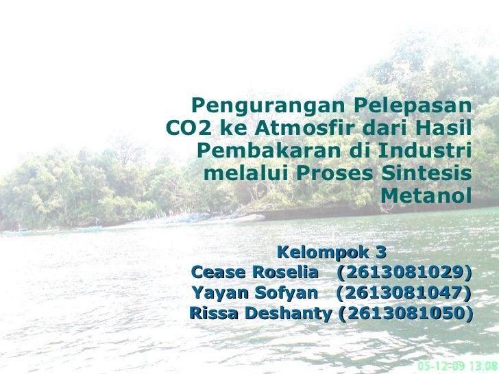 Kelompok 3 Cease Roselia  (2613081029) Yayan Sofyan  (2613081047) Rissa Deshanty (2613081050) Pengurangan Pelepasan CO2 ke...
