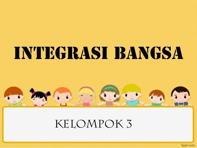 INTEGRASI BANGSA   KELOMPOK 3