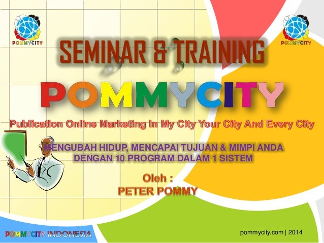 L/O/G/O SEMINAR & TRAINING pommycity.com | 2014 MENGUBAH HIDUP, MENCAPAI TUJUAN & MIMPI ANDA DENGAN 10 PROGRAM DALAM 1 SIS...