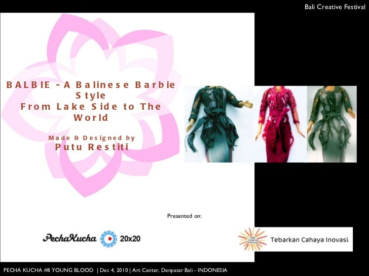 BALBIE - A Balinese Barbie Style From Lake Side to The World Made & Designed by Putu Restiti PECHA KUCHA #8 YOUNG BLOOD  |...