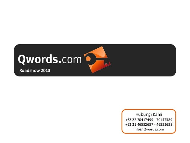 Roadshow 2013  Hubungi Kami +62 22 70417499 - 70147389 +62 21 46552657 - 46552658 info@Qwords.com