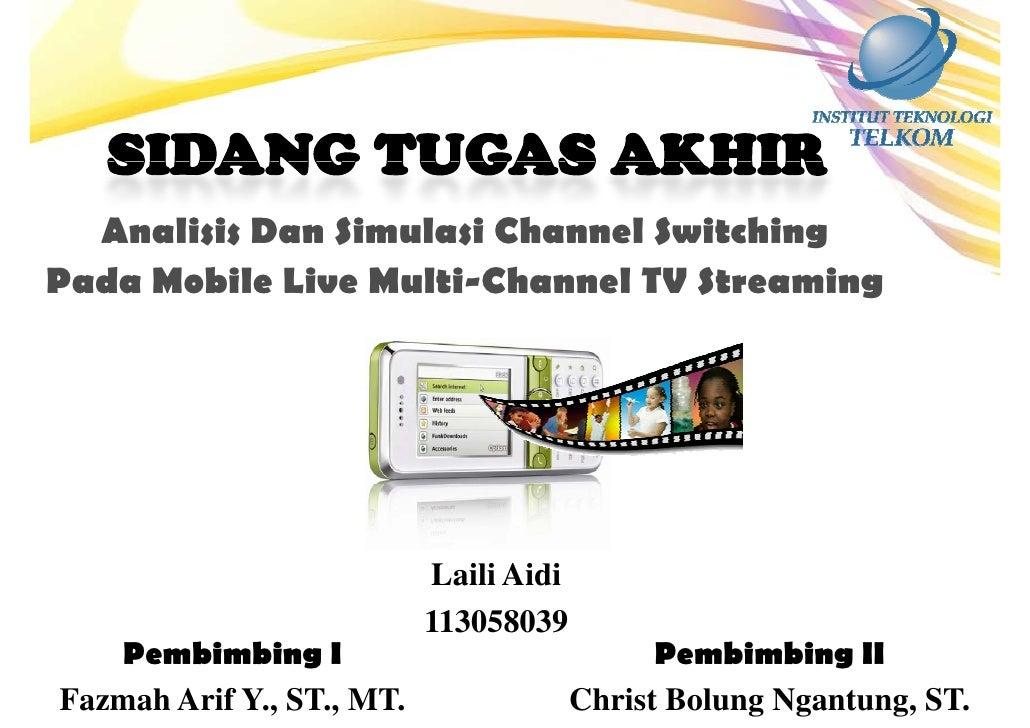 Analisis Dan Simulasi Channel Switching Pada Mobile Live Multi-Channel TV Streaming                                Laili  ...