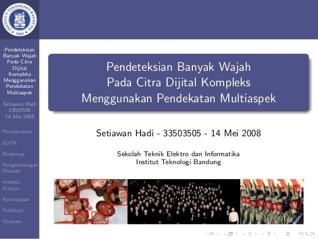 Pendeteksian Banyak Wajah Pada Citra Dijital Kompleks Menggunakan Pendekatan Multiaspek Setiawan Hadi - 33503505 - 14 Mei ...