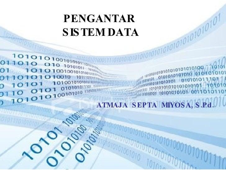 PENGANTAR  SISTEM DATA  ATMAJA  SEPTA  MIYOSA, S.Pd.