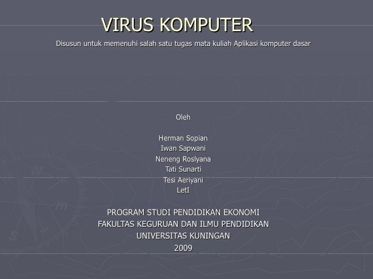 VIRUS KOMPUTER Disusun untuk memenuhi salah satu tugas mata kuliah Aplikasi komputer dasar Oleh Herman Sopian Iwan Sapwani...