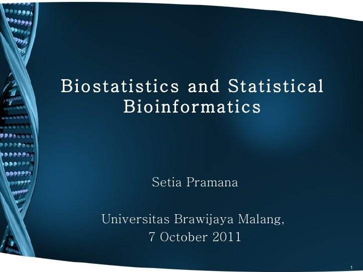 Biostatistics and Statistical      Bioinformatics            Setia Pramana    Universitas Brawijaya Malang,           7 Oc...