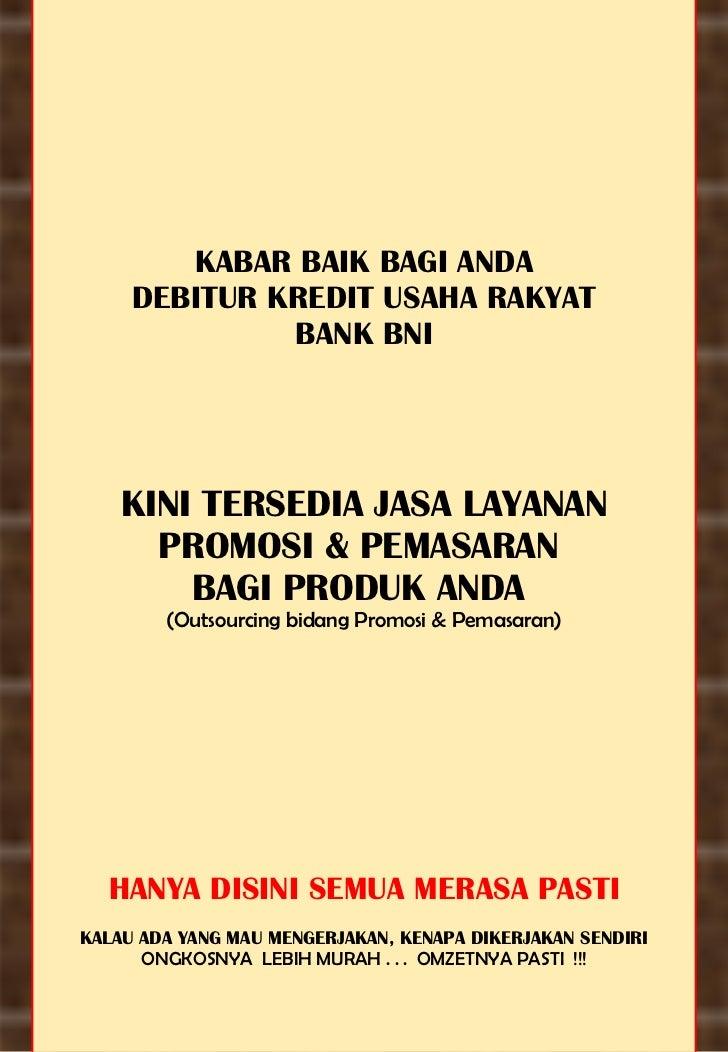 KABAR BAIK BAGI ANDA DEBITUR KREDIT USAHA RAKYAT BANK BNI KINI TERSEDIA JASA LAYANAN PROMOSI & PEMASARAN  BAGI PRODUK ANDA...