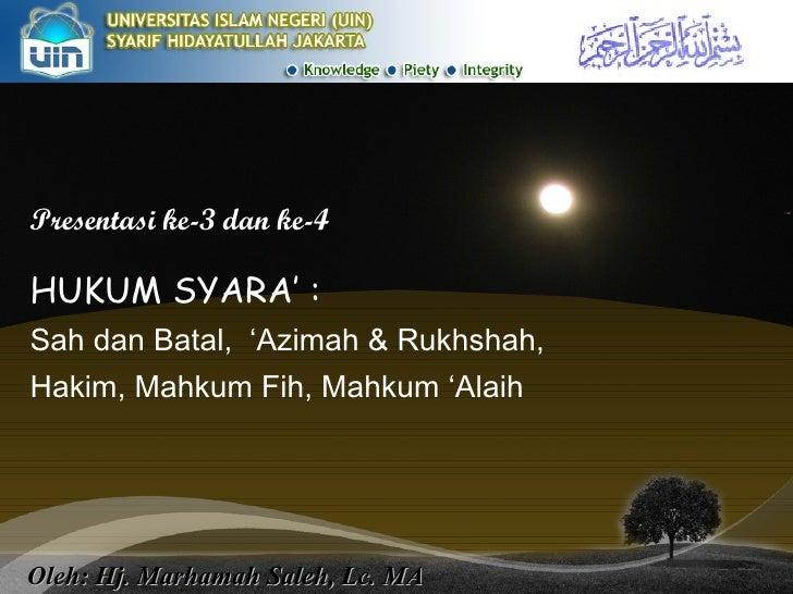 Presentasi ke-3 dan ke-4 HUKUM SYARA' : Sah dan Batal,  'Azimah & Rukhshah,  Hakim, Mahkum Fih, Mahkum 'Alaih Oleh: Hj. Ma...