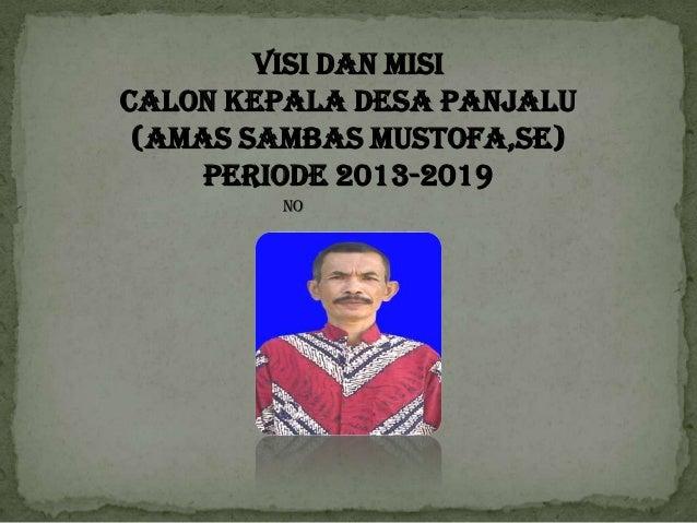VISI DAN MISI CALON KEPALA DESA PANJALU (AMAS SAMBAS MUSTOFA,SE) PERIODE 2013-2019 NO