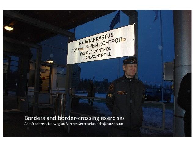 Borders and border-crossing exercises Atle Staalesen, Norwegian Barents Secretariat. atle@barents.no