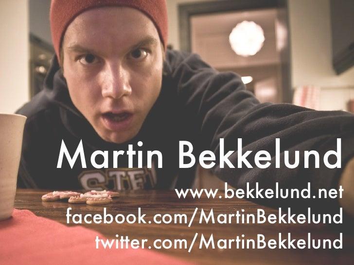 Martin Bekkelund              www.bekkelund.net facebook.com/MartinBekkelund    twitter.com/MartinBekkelund