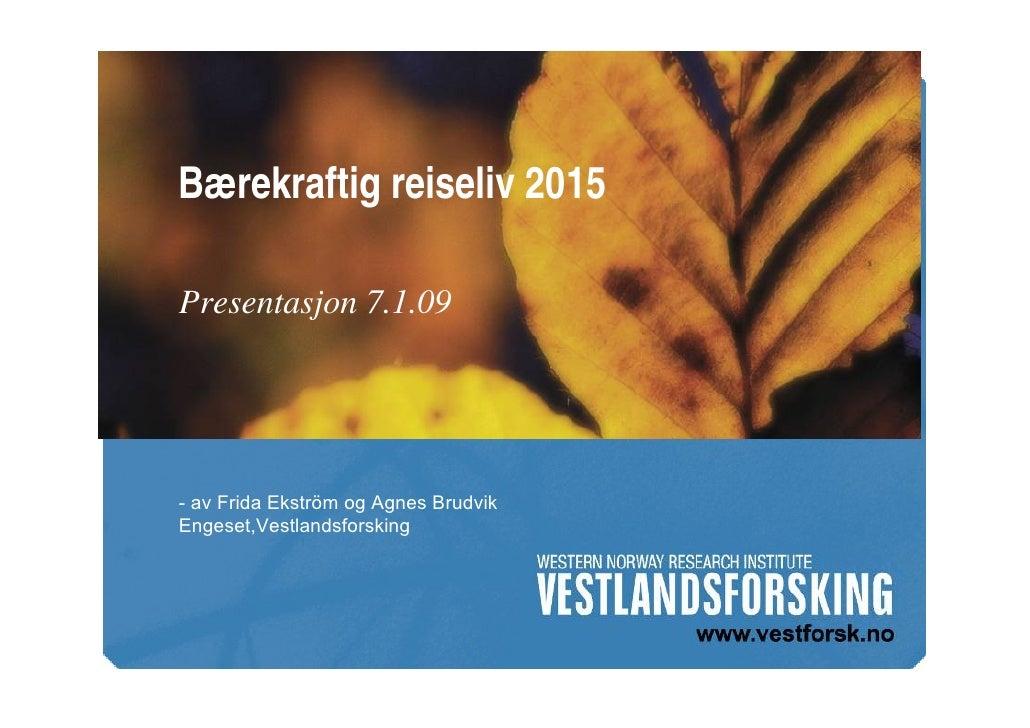 Bærekraftig reiseliv 2015  Presentasjon 7.1.09     - av Frida Ekström og Agnes Brudvik Engeset,Vestlandsforsking