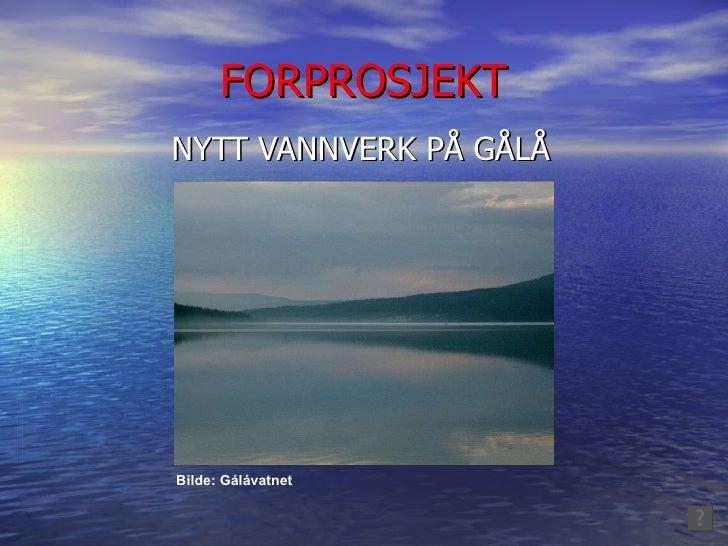 FORPROSJEKT NYTT VANNVERK PÅ GÅLÅ Bilde: Gålåvatnet