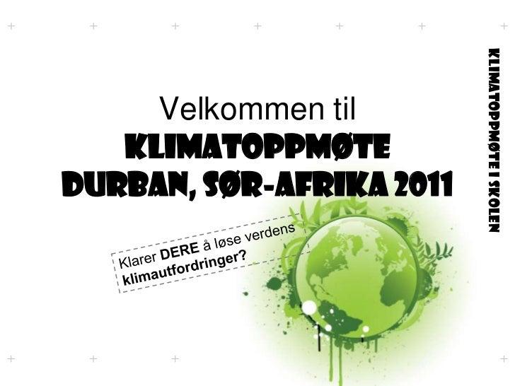 Velkommen til KLIMATOPPMØTE Durban, Sør-Afrika 2011<br />Klarer DEREå løse verdens klimautfordringer?<br />