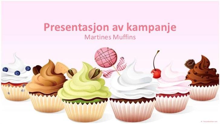 Presentasjon av kampanje       Martines Muffins