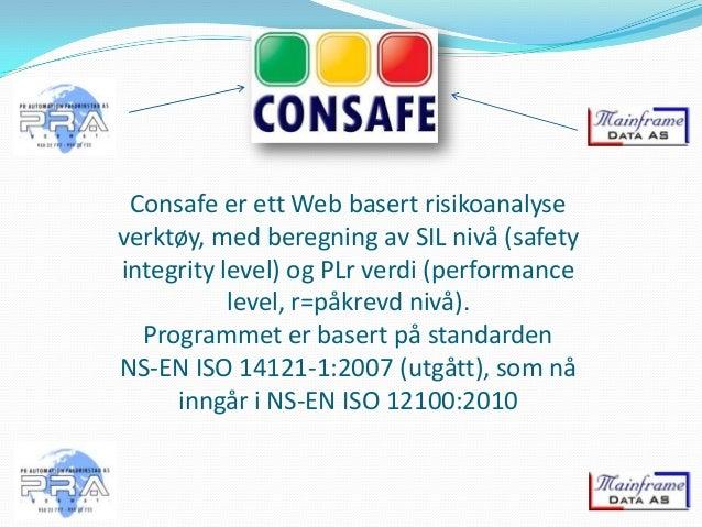 Consafe er ett Web basert risikoanalyse verktøy, med beregning av SIL nivå (safety integrity level) og PLr verdi (performa...