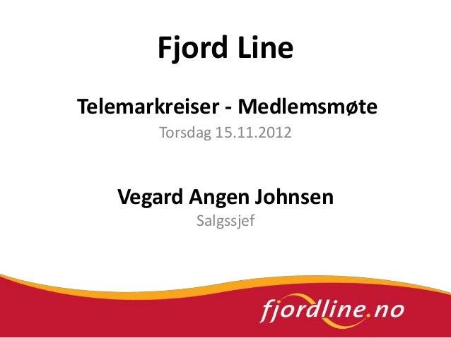 Fjord LineTelemarkreiser - Medlemsmøte       Torsdag 15.11.2012   Vegard Angen Johnsen            Salgssjef
