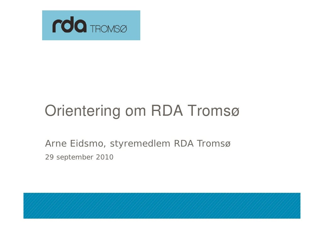 Orientering om RDA Tromsø   Arne Eidsmo, styremedlem RDA Tromsø  A    Eid      t     dl       T  29 september 2010     28....