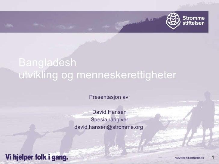 Bangladesh  utvikling og menneskerettigheter  Presentasjon av: David Hansen Spesialrådgiver [email_address]