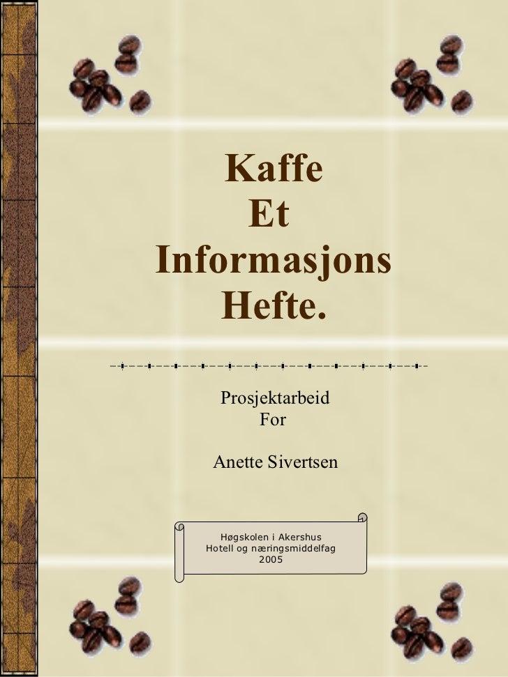Kaffe Et  Informasjons Hefte. Prosjektarbeid For  Anette Sivertsen Høgskolen i Akershus Hotell og næringsmiddelfag 2005