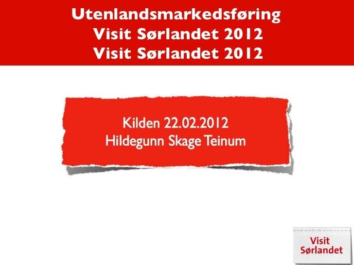 Utenlandsmarkedsføring  Visit Sørlandet 2012 Visit Sørlandet 2012