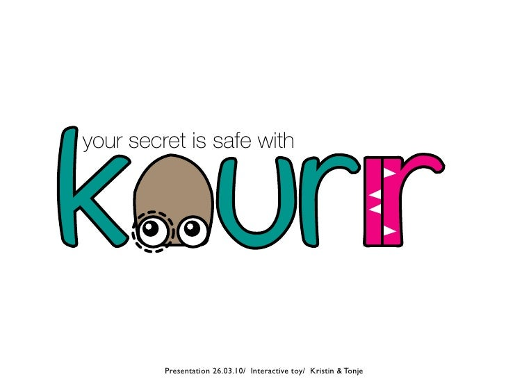your secret is safe with              Presentation 26.03.10/ Interactive toy/ Kristin & Tonje