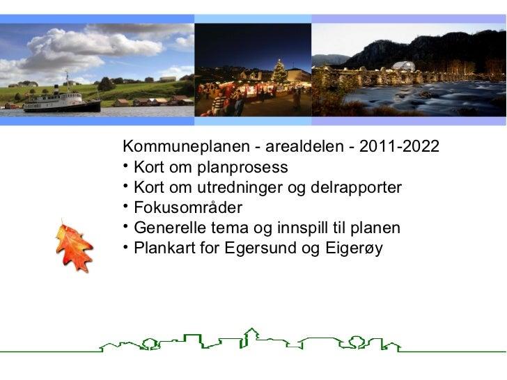 <ul><li>Kommuneplanen - arealdelen - 2011-2022 </li></ul><ul><li>Kort om planprosess </li></ul><ul><li>Kort om utredninger...