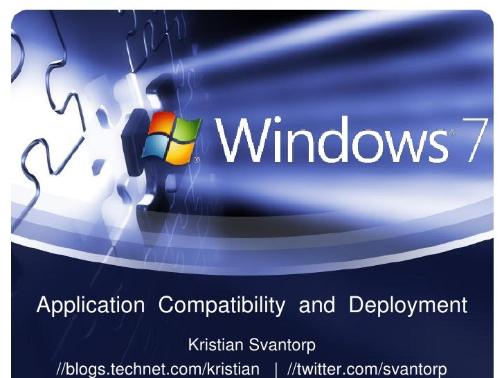 Application Compatibility and Deployment                    Kristian Svantorp  //blogs.technet.com/kristian | //twitter.co...