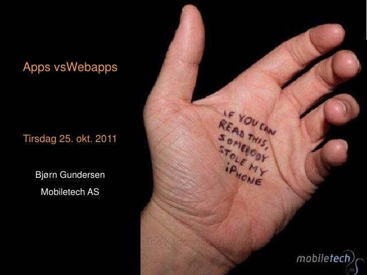 Apps vsWebappsTirsdag 25. okt. 2011  Bjørn Gundersen   Mobiletech AS