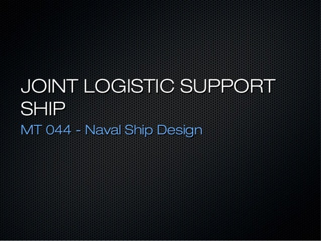 JOINT LOGISTIC SUPPORT SHIP MT 044 - Naval Ship Design