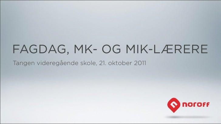 FAGDAG, MK- OG MIK-LÆRERETangen videregående skole, 21. oktober 2011