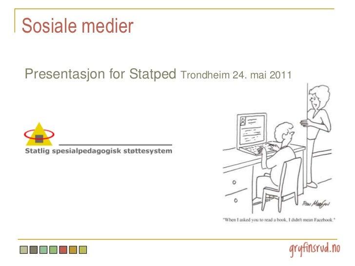 Sosiale medier<br />Presentasjon for StatpedTrondheim 24. mai 2011<br />