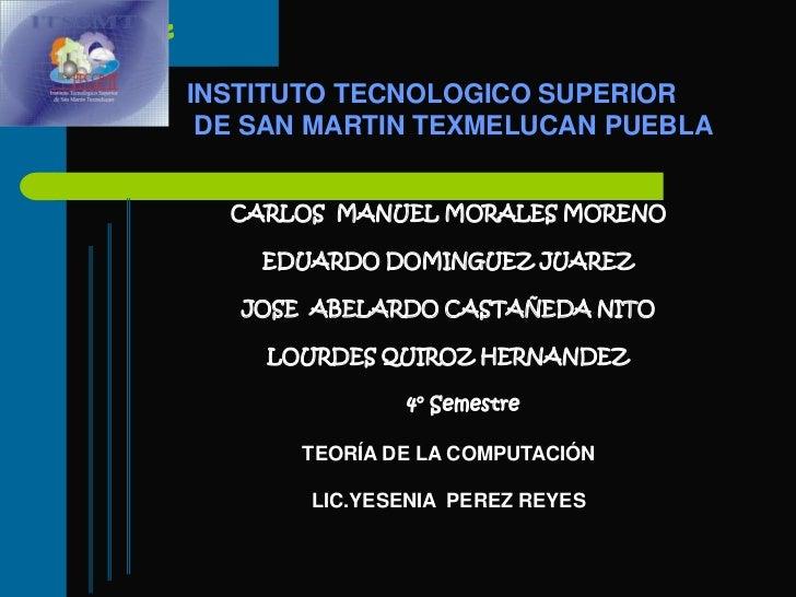 INSTITUTO TECNOLOGICO SUPERIOR<br /> DE SAN MARTIN TEXMELUCAN PUEBLA <br />CARLOS  MANUEL MORALES MORENO<br />EDUARDO DOMI...