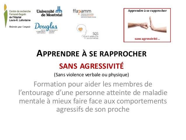APPRENDRE À SE RAPPROCHER SANS AGRESSIVITÉ (Sans violence verbale ou physique) Formation pour aider les membres de l'entou...