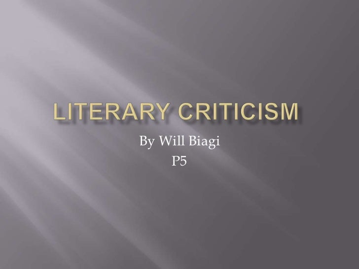 Literary Criticism	<br />By Will Biagi<br />P5<br />